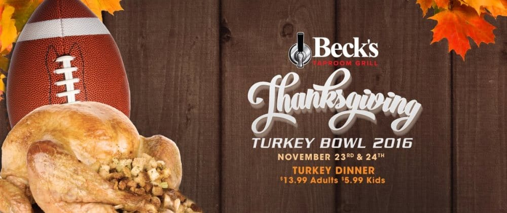 Beck's Taproom Grill will have traditional favorites (and football on the big screens) Thanksgiving Day beginning at 11am