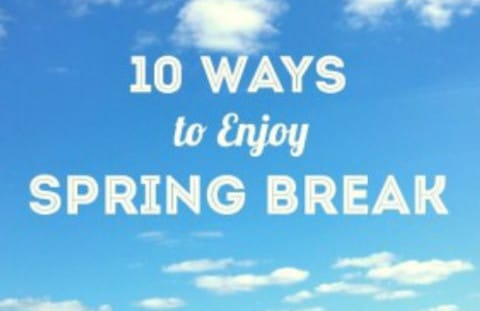 10 Ways to Enjoy Spring Break